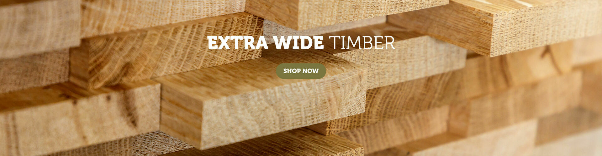 Extra Wide Timber